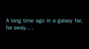 a long time ago in a galxy far far away